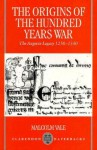 The Origins of the Hundred Years War: The Angevin Legacy 1250-1340 - Malcolm Vale