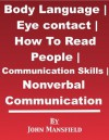 Body Language | Eye contact | Nonverbal Communication | Communication Skills | How To Read People - John Mansfield
