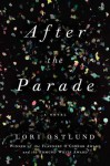 After the Parade: A Novel - Lori Ostlund
