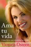 Ama tu vida: Como llevar una vida plena, sana y feliz (Spanish Edition) - Victoria Osteen
