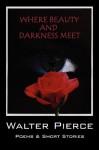 Where Beauty and Darkness Meet - Walter Pierce