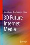 3D Future Internet Media - Ahmet Kondoz, Tasos Dagiuklas