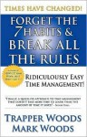 Forget the 7 Habits & Break All the Rules - Trapper Woods, Mark Woods