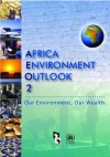 Africa Environment Outlook 2: Our Environment Our Wealth - United Nations Dept