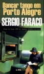 Dançar Tango Em Porto Alegre: E Outros Contos Escolhidos - Sérgio Faraco