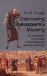 Discovering Shakespeare's Meaning: An Introduction to the Study of Shakespeare's Dramatic Structures - Leah Scragg