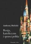 Rosja, katolicyzm i sprawa polska - Andrzej Walicki