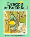 Dragon For Breakfast - Eunice McMullen, Nigel McMullen
