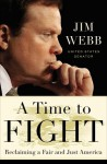 A Time to Fight: Reclaiming a Fair and Just America - James Webb