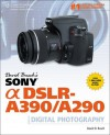 David Busch's Sony Alpha DSLR-A390/A290 Guide to Digital Photography, 1st Edition - David D. Busch