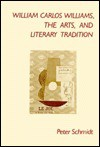 William Carlos Williams, the Arts, and Literary Tradition - Peter Schmidt