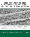 The Biology Of The Coccidia (Apicomplexa) Of Snakes Of The World: A Scholarly Handbook For Identification And Treatment - Donald W. Duszynski, Steve J. Upton