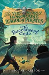 The Buccaneers' Code (Very Nearly Honorable League of Pirates) - Caroline Carlson