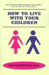 How to Live with Your Children: A Guide for Parents Using a Positive Approach to Child Behavior - Don H. Fontenelle