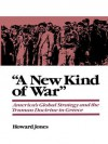 A New Kind of War: America's Global Strategy and the Truman Doctrine in Greece - Howard Jones