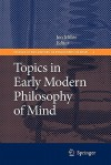 Topics in Early Modern Philosophy of Mind - Jon Miller