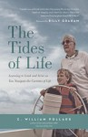 The Tides of Life: Reflections on Leadership, Faith, and Service to the World - C William Pollard, Billy Graham