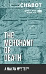 The Merchant of Death: A Mayan Mystery (The Cycle of Xhól Book 1) - Cécile Chabot, Anna Doherty