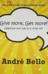 Give More, Get More!: Negotiate Your Way to a Richer Life - André Bello