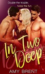 MENAGE: Threesome Romance: In TWO Deep (MMF Bisexual Alpha Male BWWM Menage Romance) (Interracial MMF Contemporary Women Short Stories) - Amy Brent