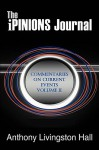 The Ipinions Journal: Commentaries on Current Events Volume II - Anthony Hall
