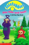Teletubbies Play Hide-And-Seek!: A Lift-The-Flap Book - Scholastic Inc., Dana Thompson, Thompson Brothers