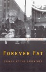 Forever Fat: Essays by the Godfather - Lee Gutkind