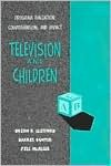 Television and Children: Program Evaluation, Comprehension, and Impact - Clifford, Barrie Gunter, Hugh M. Culbertson, Jill L. McAleer