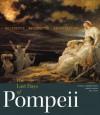 The Last Days of Pompeii: Decadence, Apocalypse, Resurrection - Victoria C. Gardner Coates, Kenneth Lapatin, Jon L. Seydl