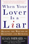 When Your Lover Is a Liar: Healing the Wounds of Deception and Betrayal - Susan Forward, Donna Frazier