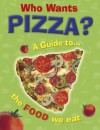 Who Wants Pizza: A Guide to the Food We Eat - Jan Thornhill