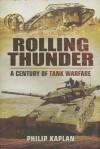 Rolling Thunder: A Century of Tank Warfare - Philip Kaplan