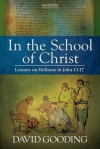 In the School of Christ: Lessons on Holiness in John 13-17 (Myrtlefield Expositions) (Volume 4) - David Gooding