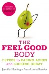 The Feel Good Body: 7 Steps to Easing Aches and Looking Great - Anna-Louise Bouvier, Jennifer Fleming