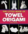 The Little Book of Towel Origami - Alison Jenkins
