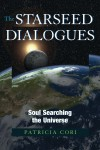 The Starseed Dialogues: Soul Searching the Universe - Patricia Cori