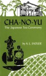 Cha-No-Yu: The Japanese Tea Ceremony - A.L. Sadler, Sadler Sadler
