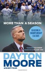 More Than a Season: Building a Championship Culture - Dayton Moore, Matt Fulks, William F. High, Alex Gordon