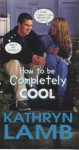 How to Be Completely Cool - Kathryn Lamb