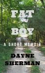 Fat Boy: A Short Memoir - Dayne Sherman