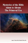 Mysteries of the Bible - Adam to Abram the Primeval Era - James Potter