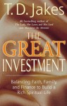 The Great Investment: Balancing. Faith, Family and Finance to Build a Rich Spiritual Life - T.D. Jakes