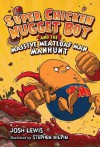 Super Chicken Nugget Boy and the Massive Meatloaf Man Manhunt - Josh Lewis, Stephen Gilpin