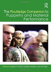 The Routledge Companion to Puppetry and Material Performance - John Bell, Dassia Posner, Claudia Orenstein