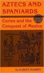 Aztecs and Spaniards: Cortes and the Conquest of Mexico - Albert Marrin
