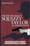 Larrikin Crook; The Rise And Fall Of Squizzy Taylor - Hugh Anderson
