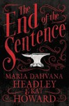 The End of the Sentence - Maria Dahvana Headley, Kat Howard