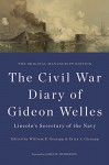 The Civil War Diary of Gideon Welles, Lincoln's Secretary of the Navy: The Original Manuscript Edition (The Knox College Lincoln Studies Center) - Gideon Welles, William E. Gienapp, Erica L. Gienapp