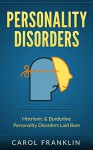Personality Disorders: Histrionic & Borderline - Personality Disorders - Laid Bare (Psychopaths, Sociopaths, Narcissist, Borderline, Histrionic, Mood Disorders, BPD) - Carol Franklin