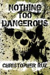 Nothing Too Dangerous: Collected Weird Fiction - Christopher Ruz